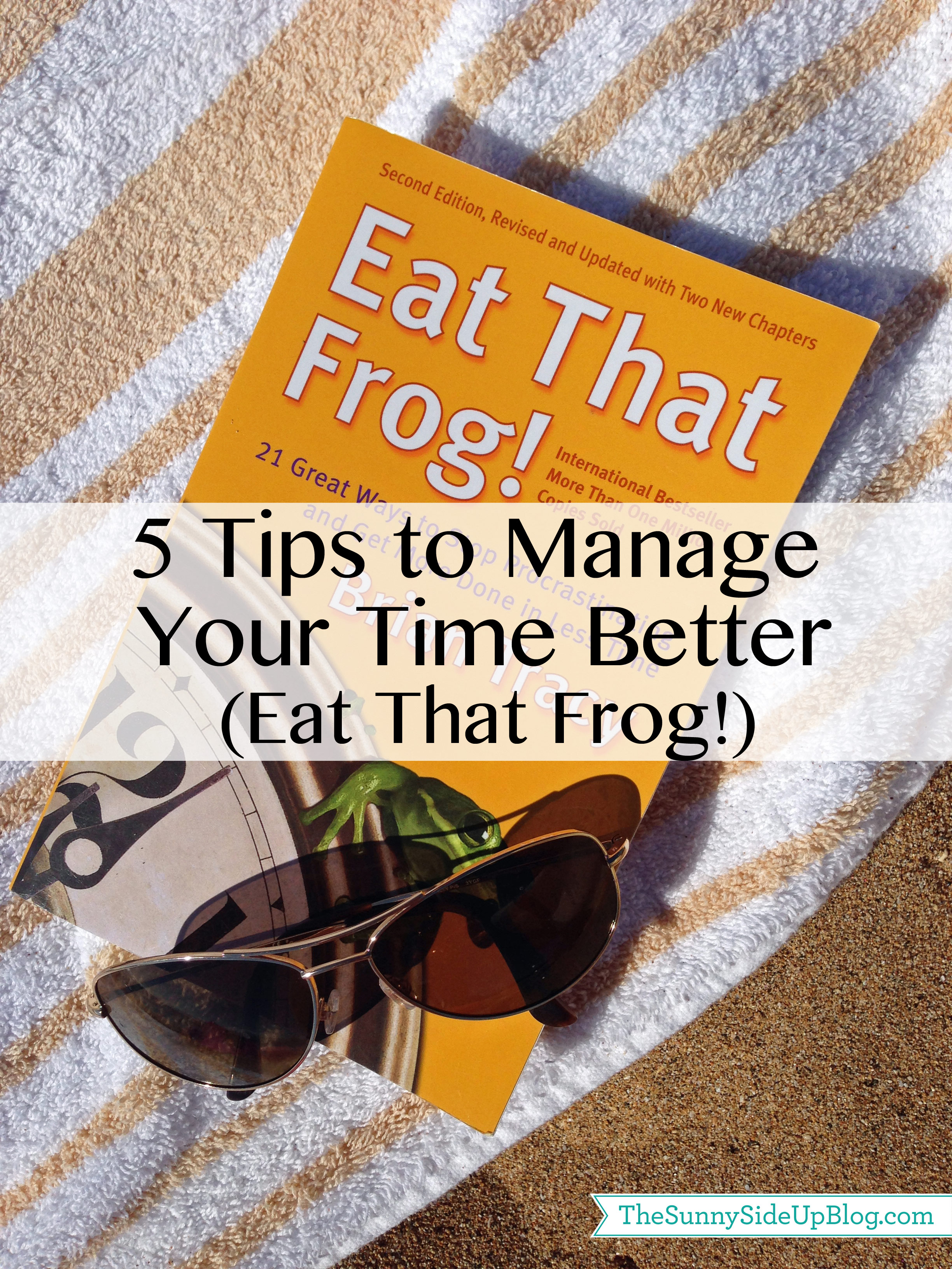 5 tips to manage your time better (Eat That Frog!)