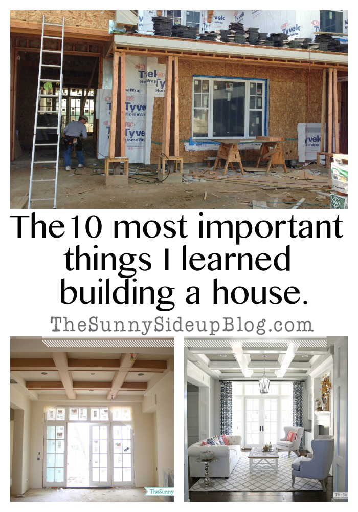 The 10 Most Important Things I Learned Building A House The Sunny