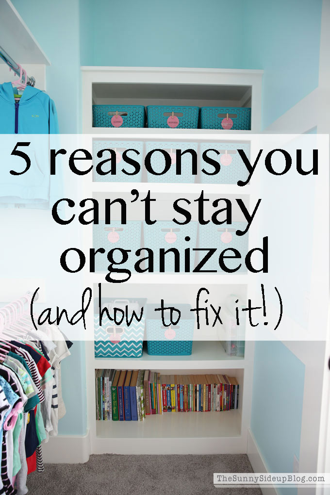 5 reasons you can't stay organized and how to fix it! (Sunny Side Up)